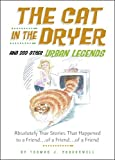 The Cat in the Dryer: And 222 Other Urban Legends
