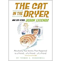 Cat in the Dryer and 222 Other Urban Legends: Absolutely True Stories That Happened to a Friend...of a Friend...of a Friend