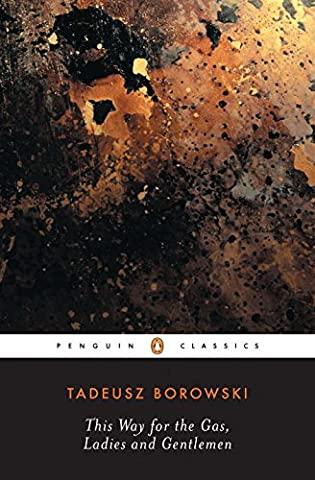 This Way for the Gas, Ladies and Gentlemen (Penguin Classics) (Bomb Of Gas)