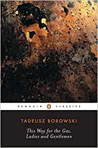a review of tadeusz borowskys book this way for the gas ladies and gentlemen Read tadeusz borowski book ⇇ this way for the gas, ladies and gentlemen tadeusz borowski's concentration camp stories were based on his own experiences s.