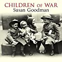 Children of War: The Second World War Through the Eyes of a Generation Audiobook by Susan Goodman Narrated by Anne Dover