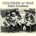 Children of War: The Second World War Through the Eyes of a Generation | Susan Goodman