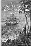 amazon 800 - Eight Hundred Leagues on the Amazon