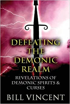 Book Defeating the Demonic Realm: Revelations of Demonic Spirits & Curses