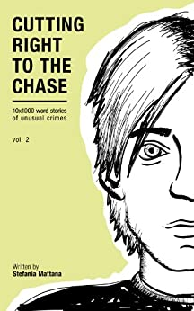 Cutting Right to the Chase Vol.2: 10x1000 word stories of unusual crimes (Chase Williams Cozy Mysteries) by [Mattana, Stefania]