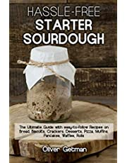 Hassle-free Starter Sourdough: The Ultimate Guide with easy-to-follow Recipes on Bread, Biscuits, Crackers, Desserts, Pizza, Muffins, Pancakes, Waffles, Rolls (Black & White Interior)