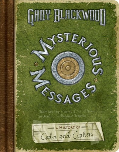 Mysterious Messages: A History of Codes and Ciphers ebook