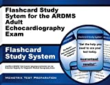 Flashcard Study System for the ARDMS Adult Echocardiography Exam: Unofficial ARDMS Test Practice Questions & Review for the American Registry for Diagnostic Medical Sonography Exam (Cards)