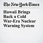 Hawaii Brings Back a Cold War-Era Nuclear Warning System | Christine Hauser