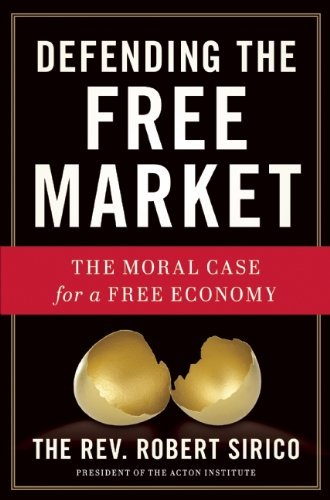 Read Online By Robert A. Sirico - Moral Case for a Free Economy (5.8.2012) pdf