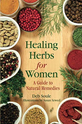 Healing Herbs for Women: A Guide to Natural Remedies by Deb Soule