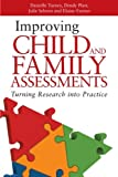 Improving Child and Family Assessments : Turning Research into Practice, Turney, Danielle and Platt, Dendy, 1849052565
