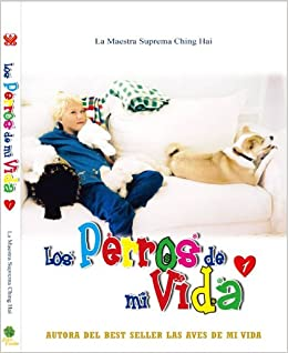 Los Perros de Mi Vida (Vol.1) (Spanish Edition): The Supreme Master Ching Hai: 9789868536708: Amazon.com: Books