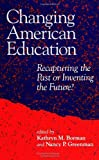 Changing American Education : Recapturing the Past or Inventing the Future?, , 0791416607