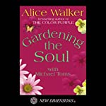 Gardening the Soul | Alice Walker,Michael Toms