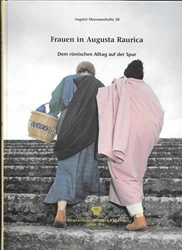 Frauen in Augusta Raurica: Der römischen Alltag auf der Spur (Frauen In Augusta)