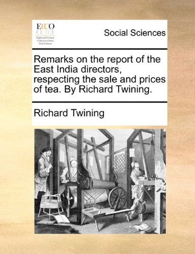 Read Online Remarks on the report of the East India directors, respecting the sale and prices of tea. By Richard Twining. pdf