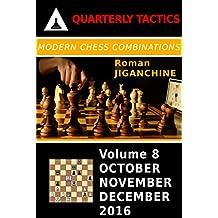 Modern Chess Combinations: October, November, December 2016 (Quarterly Chess Tactics Book 8)