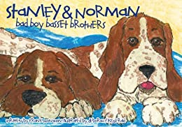 Stanley & Norman: Bad Boy Basset Brothers (The Stanley and Norman Series Book 1) by [Monahan, Frank]