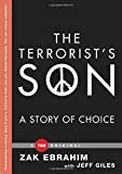 By Zak Ebrahim The Terrorist's Son: A Story of Choice