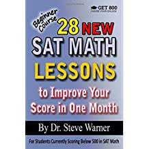 28 New SAT Math Lessons to Improve Your Score in One Month - Beginner Course: For Students Currently Scoring Below...