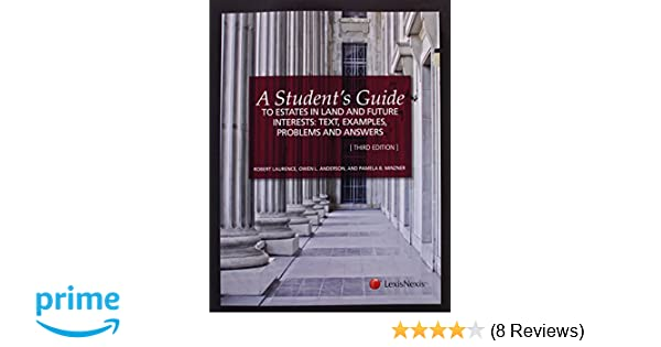 A students guide to estates in land and future interests text a students guide to estates in land and future interests text examples problems and answers robert laurenceer esq pamela b minzner 9781422498743 fandeluxe Images