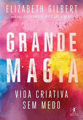 Grande Magia: Vida criativa sem medo