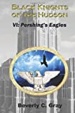 Black Knights of the Hudson Book VI: Pershing's Eagles, Beverly Gray, 1481156519
