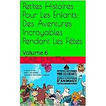Petites Histoires Pour Les Enfants: Des Aventures Incroyables Pendant Les Fêtes: Volume 6 (French Short) (French Edition)