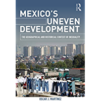 Mexico's Uneven Development: The Geographical and Historical Context of Inequality