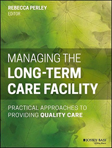 Managing the Long-Term Care Facility: Practical Approaches to Providing Quality Care by Jossey-Bass
