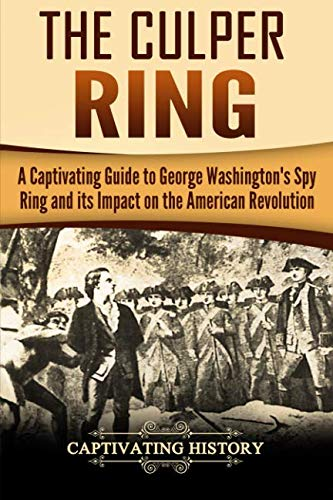 Rose Alexander - The Culper Ring: A Captivating Guide to George Washington's Spy Ring and its Impact on the American Revolution