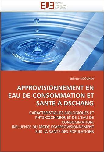 Livre gratuits en ligne Approvisionnement en eau de consommation et santé à Dschang: Caractéristiques biologiques et physicochimiques de l'eau de consommation;  Influence du ... sur la santé des populations pdf ebook