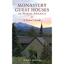 Monastery Guest Houses of North America Fifth Edition: A Visitor's Guide