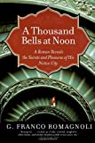 A Thousand Bells at Noon: A Roman Reveals the Secrets and Pleasures of His Native City by G. Franco Romagnoli front cover