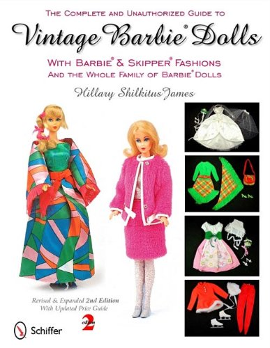 The Complete and Unauthorized Guide to Vintage Barbie Dolls: With Barbie & Skipper Fashions and the Whole Family of