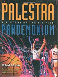 Palestra Pandemonium: A History Of The Big 5