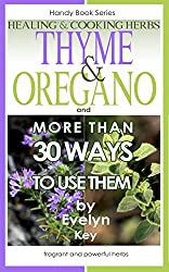 Thyme & Oregano: Healing and Cooking herbs, and more than 30 Ways To Use Them (Handy Book Series 5) (English Edition)
