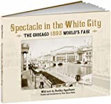 Spectacle in the White City: The Chicago 1893 World's Fair (Calla Editions)