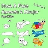 Paso A Paso Aprende A Dibujar Para Niños Libro 1: Imágenes simples, imitar según las instrucciones, para principiantes y…