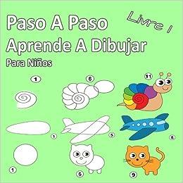 Paso A Paso Aprende A Dibujar Para Niños Libro 1 Imágenes Simples