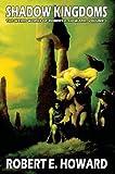 Shadow Kingdoms, Robert E. Howard, 0809510979