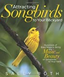 Attracting Songbirds to Your Backyard, Sally Roth, 1609617533