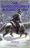 THE SCHOOLCHILDREN'S BLIZZARD OF 1888