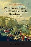 Waterborne Pageants and Festivities in the Renaissance: Essays in Honour of J.R. Mulryne (European Festival Studies: 1450-1700)
