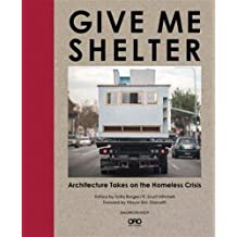 Give Me Shelter: Architecture Takes on the Homeless Crisis
