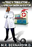 The Trials and Tribulations of an African American Doctor, M. R. Bernard, 0981778453
