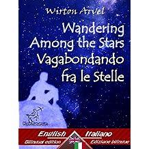 Wandering Among the Stars – Vagabondando fra le stelle: Bilingual parallel text - Bilingue con testo a fronte: English - Italian / Inglese - Italiano (Dual ... Easy Reader Vol. 35) (Italian Edition)