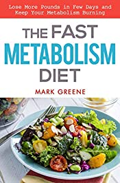 The Fast Metabolism Diet: Lose More Pounds in Few Days and Keep Your Metabolism Burning