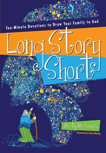 Long Story Short: Ten-Minute Devotions to Draw Your Family to God by [Machowski, Marty]